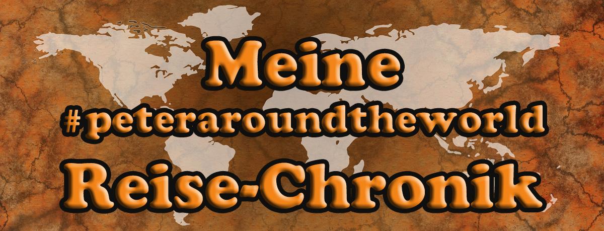 #peteraroundtheworld - Meine Reise-Chronik (Reisechronik)