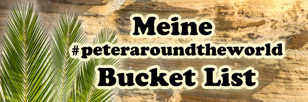 Meine #peteraroundtheworld Bucket List